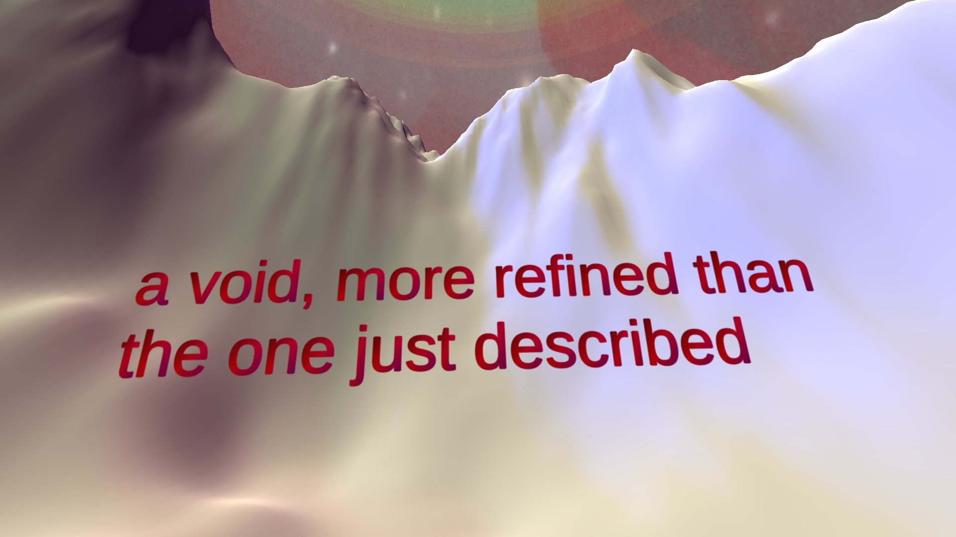 "image of a computer generated landscape, with a red floating text ""a void, more refined than the one just described"""""